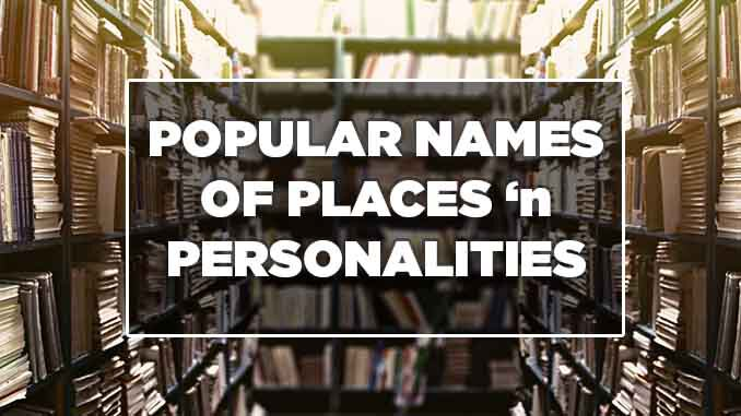 Popular Name of Personalities and Places